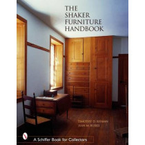 Shaker Furniture Handbook, The by Timothy D. Rieman, 9780764320019