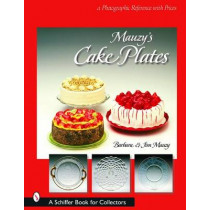 Mauzy's Cake Plates: A Photographic Reference with Prices by Jim Mauzy, 9780764320156
