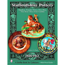 Staffordshire Pottery: Majolica, Transfer Prints, Flow Blue, Fine Bone China from Cauldon, 1858-1962 by Robert Cluett, 9780764320224