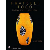 Fratelli To: Italian Glass 1854-1980 by Leslie Pina, 9780764320262