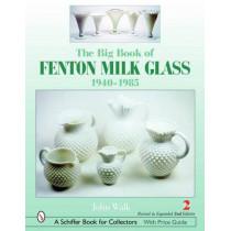 Big Book of Fenton Milk Glass: 1940-1985 by John Walk, 9780764320378