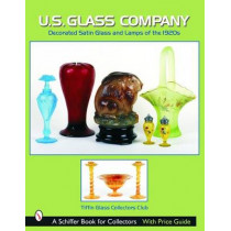 U.S. Glass Company: Decorated Satin Glass and Lamps of the 1920s by Tiffin Glass Collectors Club, 9780764320484