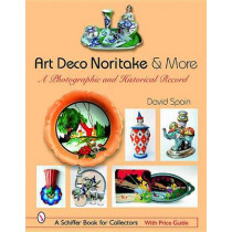 Art Deco Noritake and More: A Photographic and Historical Record by David Spain, 9780764320491