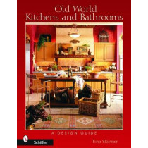 Old World Kitchens and Bathrooms: A Design Guide by Melissa Cardona, 9780764320781