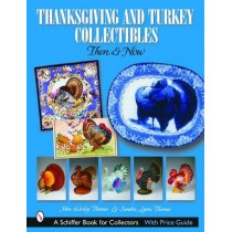 Thanksgiving and Turkey Collectibles: Then and Now by John Wesley Thomas, 9780764320927