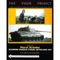 TIGER PROJECT: A Series Devoted to Germany's World War II Tiger Tank Crews: Book 2: Horst Kronke - Schwere Panzer (Tiger) Abteilung 505 by Dale Richard Ritter, 9780764321016