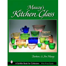 Mauzy's Kitchen Glass: a Photographic Reference With Prices by Barbara Mauzy, 9780764321030