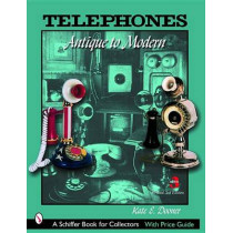 Telephones: Antique to Modern by Kate E. Dooner, 9780764321351