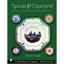 Spode and Celand: Over Two Hundred Years of Fine China and Porcelain by Steven Smith, 9780764321733