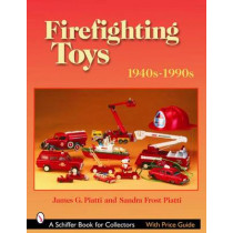 Firefighting Toys: 1940s-1990s by James G. Piatti, 9780764321771