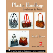 Plastic Handbags: Sculpture to Wear by Kate E. Dooner, 9780764322136