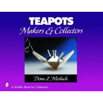 Teapots: Makers and Collectors by Dona Z. Meilach, 9780764322143