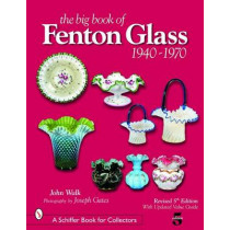 Big Book of Fenton Glass: 1940-1970 by John Walk, 9780764322433