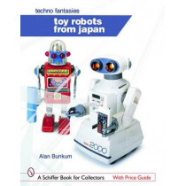 Toy Robots from Japan: Techno Fantasies by Alan Bunkum, 9780764322747