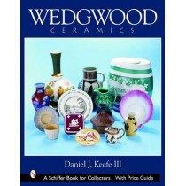 Wedgwood Ceramics: Over 200 Years of Innovation and Creativity by Daniel J. Keefe, 9780764322983