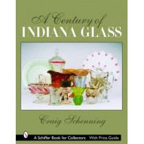 Century of Indiana Glass: Pattern Identification and Value Guide by Craig S. Schenning, 9780764323034