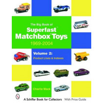 Big Book of Matchbox Superfast Toys: 1969-2004: Vol 2: Product Lines and Indexes by Charlie Mack, 9780764323225