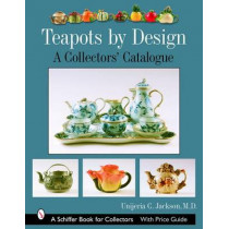 Teapots by Design: A Collectors Catalogue by Unjeria C. Jackson, 9780764323256