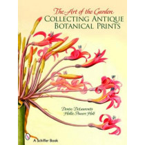 The Art of the Garden: Collecting Antique Botanical Prints by Denise DeLaurentis, 9780764324079