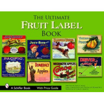 Ultimate Fruit Label Book by John A. Baule, 9780764324420
