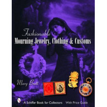 Fashionable Mourning Jewelry, Clothing, and Customs by Mary Brett, 9780764324468