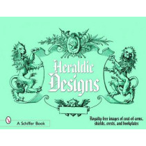 Heraldic Designs: Royalty-free images of coats-of-arms, shields, crests, seals, bookplates, and more by Editors, 9780764324581