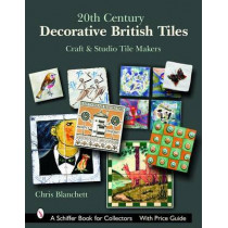 20th Century Decorative British Tiles: Craft and Studio Tile Makers by Chris Blanchett, 9780764324680