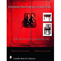 Chinese Provincial Furniture: Selections From the Late Qing Dynasty by Kimberley R. Hessler, 9780764324789