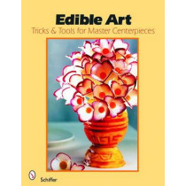 Edible Art: Tricks & Tools for Master Centerpieces by Narahenapitage Sumith Premalal de Costa, 9780764325137