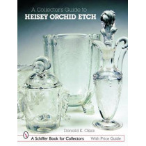 A Collector's Guide to Heisey Orchid Etch by Donald R. Oksa, 9780764325144