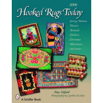 Hooked Rugs Today: Strong Women, Flowers, Animals, Children, Christmas, Miniatures, and More - 2006 by Amy Oxford, 9780764325786