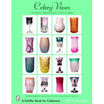 Celery Vases: Art Glass, Pattern Glass, and Cut Glass by Dorothy P. Dougherty, 9780764326011