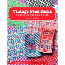 Vintage Feed Sacks: Fabric From the Farm by Susan Miller, 9780764326110