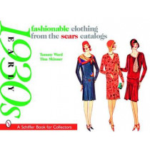 Fashionable Clothing from the Sears Catalogs: Early 1930s by Tammy Ward, 9780764326158