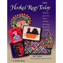 Hooked Rugs Today: Holidays, Geometrics, Pele, Animals, Landscapes, Accessories, and More -- 2006 by Amy Oxford, 9780764326363