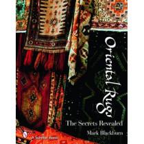 Oriental Rugs: The Secrets Revealed by Mark Blackburn, 9780764326417