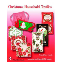 Christmas Household Textiles: 1920s-1970s by Jeanette Michalets, 9780764326462