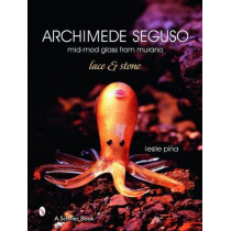 Archimede Seguso: mid-mod glass from murano: lace and stone by Leslie Pina, 9780764326615