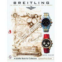 Breitling: The History of a Great Brand of Watches 1884 to the Present by Benno Richter, 9780764326707