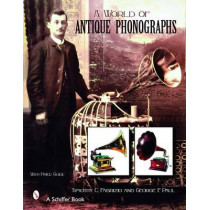 A World of Antique Phonographs by Timothy C. Fabrizio, 9780764326967