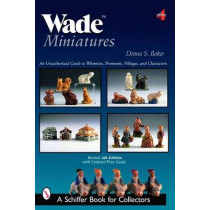 Wade Miniatures: An Unauthorized Guide to Whimsies, Premiums, Villages, and Characters by Donna S. Baker, 9780764327049