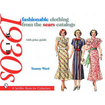 fashionable clothing from the sears catalogs: Mid 1930s by Tammy Ward, 9780764327346
