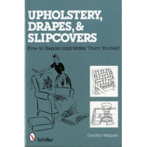 Upholstery, Drapes, and Slipcovers: How-to Repair and Make Them Yourself by Dorothy Wagner, 9780764327452