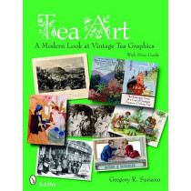 Tea Art: A Modern Look at Vintage Tea Graphics by Gregory Suriano, 9780764328114