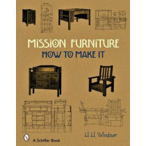 Mission Furniture: How to Make It by H. H. Windsor, 9780764328350