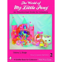 World of My Little Pony, The: an Unauthorized Guide for Collectors by Debra L. Birge, 9780764328787