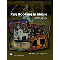 Rug Hooking in Maine 1838 - 1950  Firm by Mildred Cole Peladeau, 9780764328824