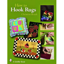 How to Hook Rugs by Christine J. Brault, 9780764328909