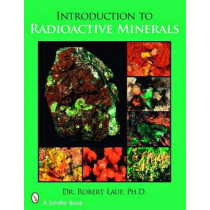 Introduction to Radioactive Minerals by Robert J. Lauf, 9780764329128