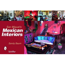 Mexican Interiors. San Miguel's by Sandy Baum, 9780764329470